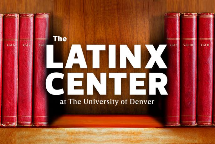 the latinx center at the university of Denver